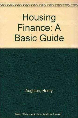 Housing Finance: A Basic Guide (9781870767286) by Henry Aughton; Peter Malpass; Shelter