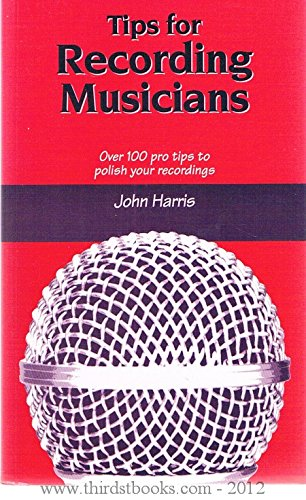 Tips for Recording Musicians (9781870775403) by John Harris