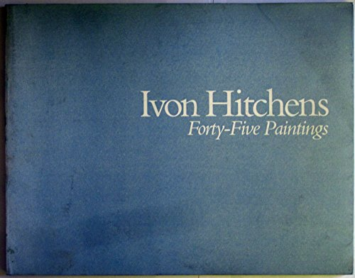 Ivon Hitchens: Forty Five Paintings: Khoroche, Peter