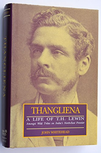 9781870838061: Thangliena: Life of T.H. Lewin, Amongst Wild Tribes of India's North East Frontier