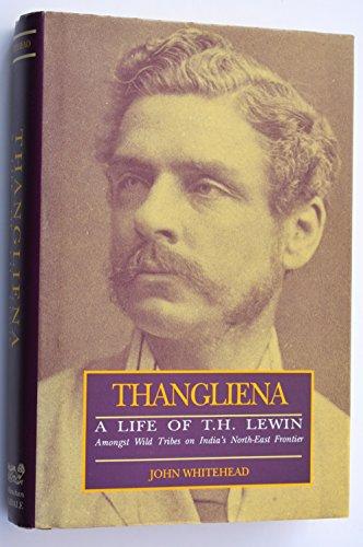 Thangliena: A Life of T.H. Lewin: Whitehead, John