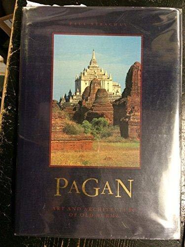 Pagan: Art & Architecture of Old Burma: Strachan, Paul