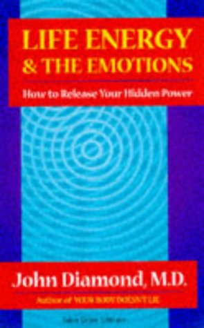 9781870845267: Life Energy and the Emotions: How to Release Your Hidden Power