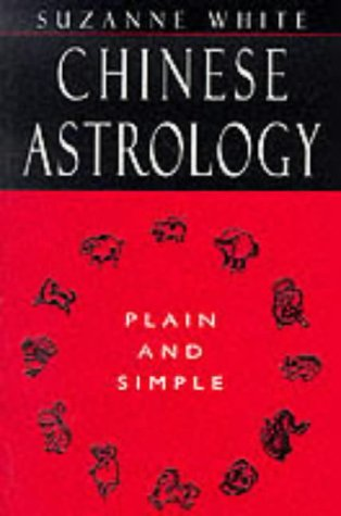 Chinese Astrology Plain and Simple: White, Suzanne
