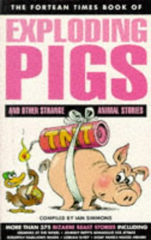 "Fortean Times"" Book of Exploding Pigs and"