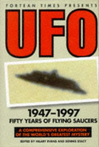 Fortean Times Presents - UFOs 1947-1997 : From Arnold to the Abductees: Fifty Years of Flying ...