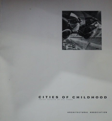 9781870890021: Cities of Childhood: Italian Colonie of the 1930's (Type)