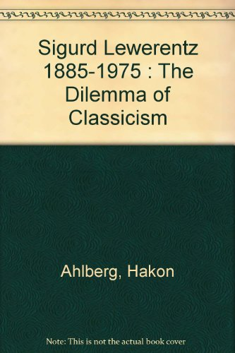 SIGURD LEWERENTZ 1885-1975: THE DILEMMA OF CLASSICISM.: No author.