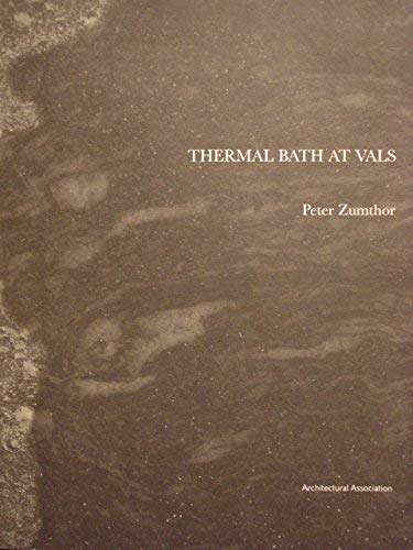 Thermal Baths at Vals (Exemplary Projects) (9781870890649) by Peter Zumthor; Mohsen Mostafavi
