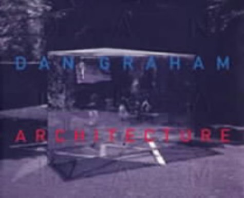 Dan Graham: Architecture (9781870890755) by Dan Graham; Brian Hatton; Mark Pimlott; Adachiara Zevi