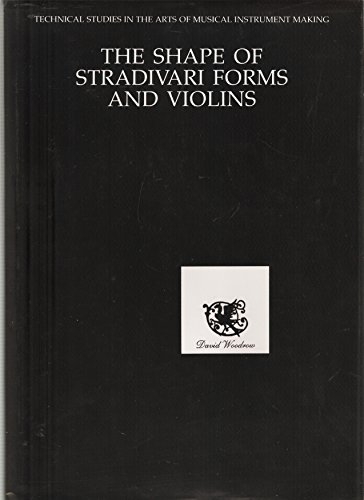 9781870952019: The Shape of Stradivari Violins: Proportions in the Forms and Violins of Antonio Stradivari. Technical Studies in the Arts of Musical Instrument Making.ing)