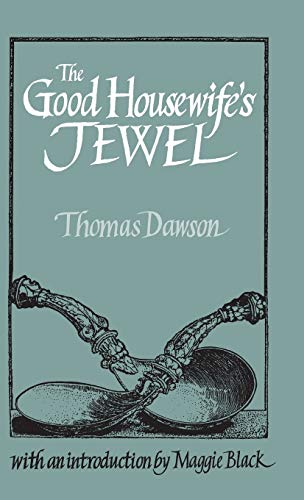 The Good Housewife's Jewel (Southover Historic Cookery: Thomas Dawson