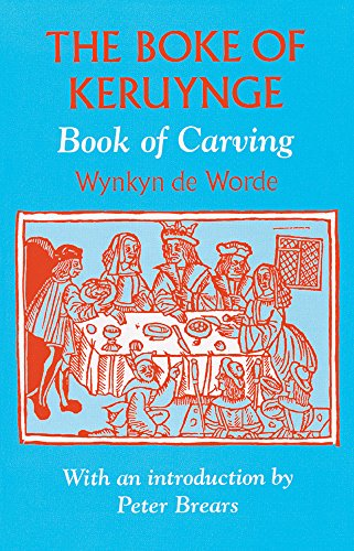 The Boke of Keruynge (Book of Carving) 1508: (Book of Carving) (Southover Press Historic Cookery and Housekeeping) (9781870962193) by Peter Brears; Wynken De Worde