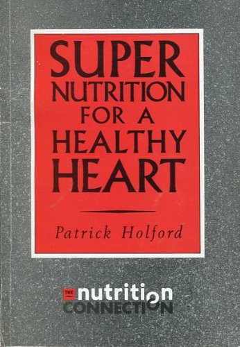 Super Nutrition for a Healthy Heart: Patrick Holford