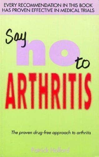 9781870976091: Say No To Arthritis: The proven drug free guide to preventing and relieving arthritis