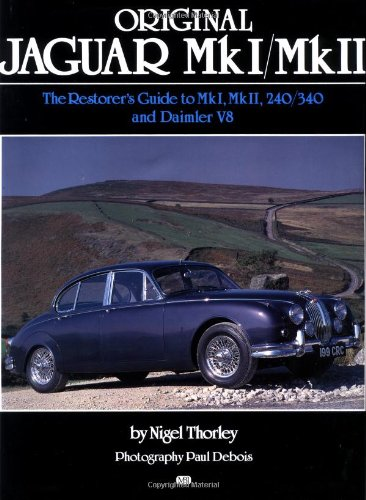 Original Jaguar MkI and MkII: The Restorer's Guide to MkI, MkII, 240/340 and Daimler V8: ...