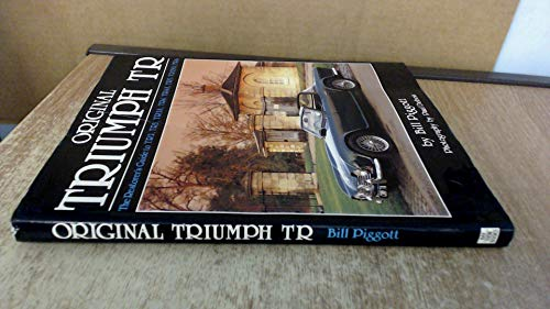 Original Triumph Tr: The Restorer's Guide to TR2, TR3, TR3A, TR4, TR4A, TR5, TR250, TR6 (1870979249) by Bill Piggott