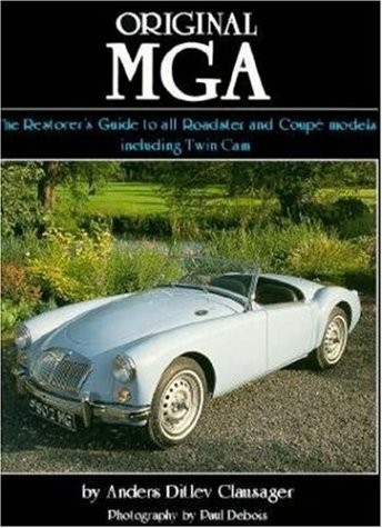 Original MGA: The Restorer's Guide to All Roadster and Coupe Models Including Twin Cam: ...