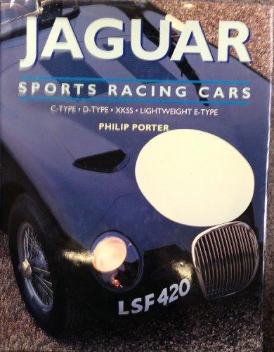 Jaguar Sports Racing Cars: C-Type, D-Type, Xkss and Lightweight E-Type: Porter, Philip