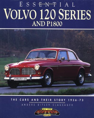Essential Volvo 120 Series and P1800: The Cars and Their Stories 1956-73 (Essential): Anders Ditlev