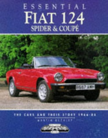 Essential Fiat 124 Spider and Coupes: The Cars and Their Story, 1966-85: Buckley, Martin
