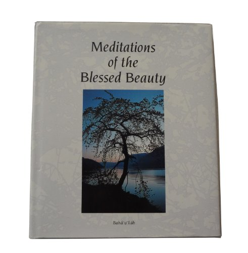 Meditations of the Blessed Beauty: Baha Ullah