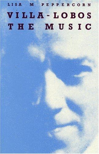 Villa-lobos: The Music an Analysis of His Style: Peppercorn, Lisa