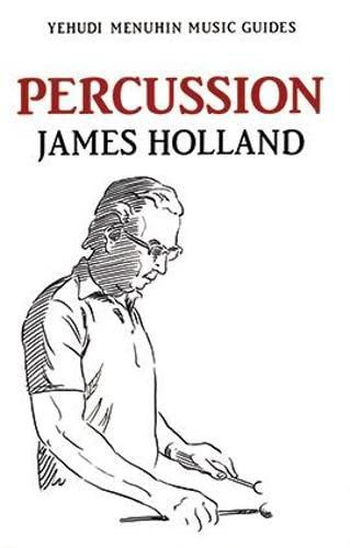 Percussion (Yehudi Menuhin Music Guides): James Holland