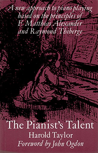 9781871082524: The Pianists' Talent: A New Approach to Piano Playing Based on the Principles of F. Matthias Alexander and Raymond Thiberge
