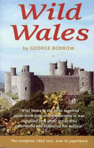 WILD WALES; ITS PEOPLE, LANGUAGE AND SCENERY: Borrow, George