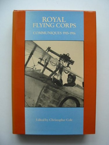 Royal Flying Corps 1915-1916 Communiques: Cole, Christopher (editor).