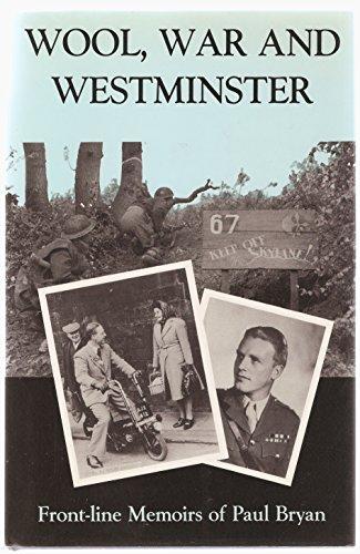 Wool, War and Westminster: Front-line Memoirs of Sir Paul Bryan,: BRYAN, PAUL