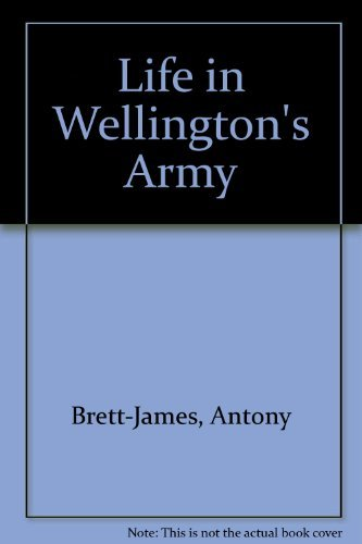 9781871085266: Life in Wellington's Army