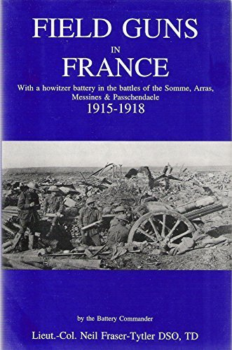 Field Guns in France: With a Howitzer: Fraser-Tytler, Lieut-Col Neil.