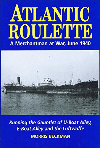 Atlantic Roulette: A Merchantman at War, June 1940: Beckman, Morris