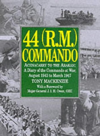 44 (R.M.) Commando--Achnacarry to the Arakan: A Diary of the Commando at War, August 1943 to March ...