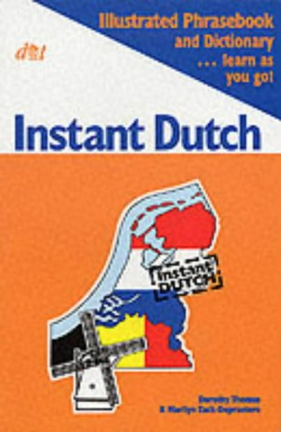 Instant Dutch: Illustrated Phrasebook and Dictionary - Learn as You Go: Zack, Marilyn; Thomas, ...