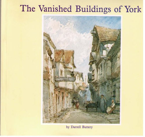 The Vanished Buildings of York.