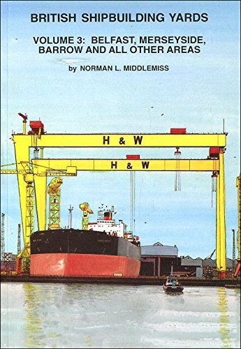 British Shipbuilding Yards Vol. 3 : Belfast,: Shield Publications Ltd.