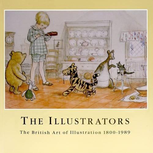 9781871136142: The Illustrators: The British Art of Illustration 1800-1989
