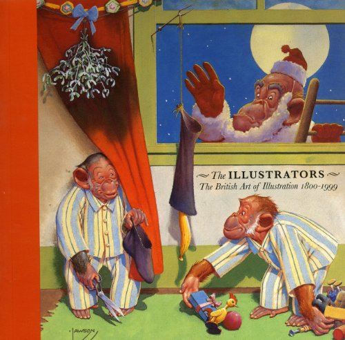 The Illustrators: The British Art Of Illustration 1800-1999: Wootton, David