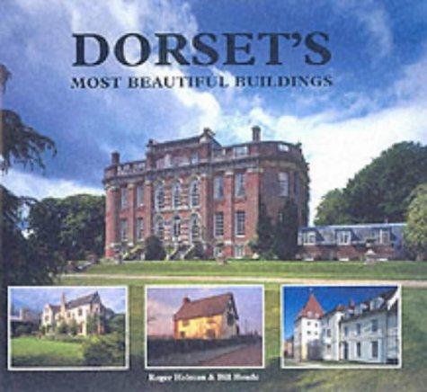 Dorset's Most Beautiful Buildings: A Photographic Portrait: Holman, Roger, Hoade,