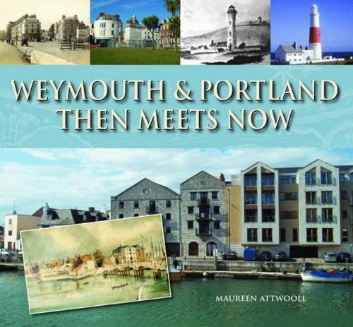 Weymouth & Portland Then Meets Now: Attwooll, Maureen