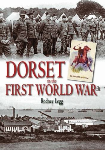 Dorset in the First World War (9781871164916) by Rodney Legg