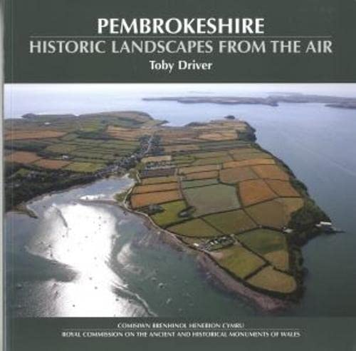 Pembrokeshire: Historic Landscapes from the Air (Paperback): Toby Driver