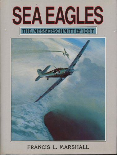 9781871187236: Sea Eagles: Story of the Messerschmitt Bf 109T