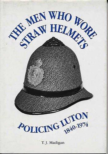 Men Who Wore Straw Helmets : Policing: Madigan, Tom