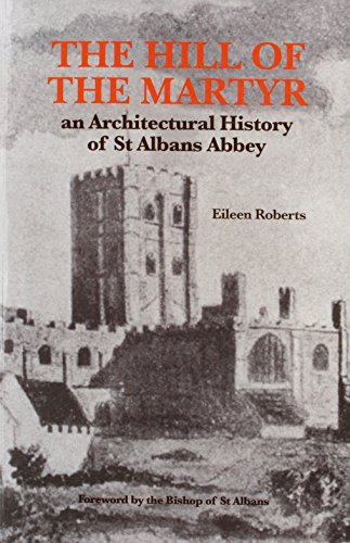 The Hill of the Martyr: Architectural History of St.Albans Abbey: Roberts, Eileen