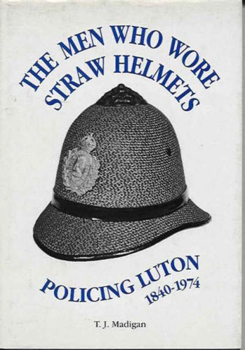 THE MEN WHO WORE STRAW HELMETS. Policing: MADIGAN, T.J.