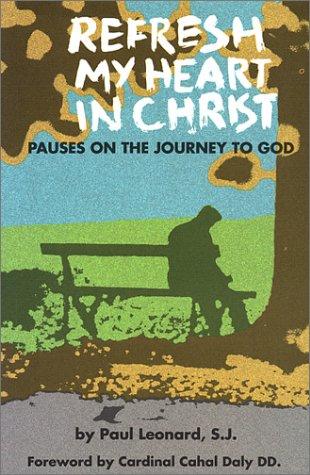 Refresh My Heart in Christ: Pauses on: Leonard, Paul